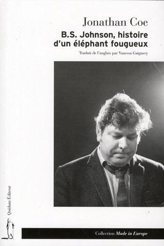 Jonathan Coe - B.S. Johnson, histoire d'un éléphant fougueux