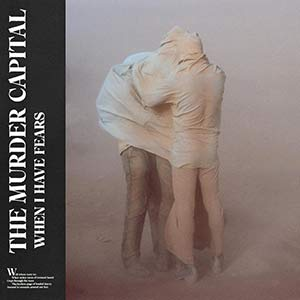 The Murder Capital – When I Have Fears